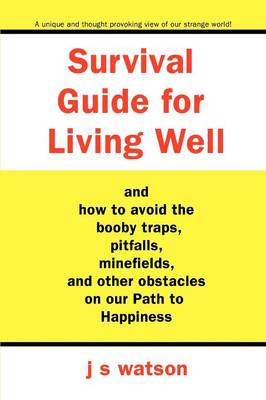 Survival Guide for Living Well: And How to Avoid the Booby Traps, Pitfalls, Minefields and Other Obstacles on Our Path to Happiness (Paperback)