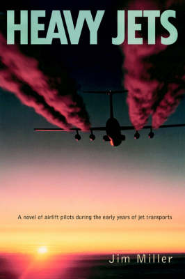 Heavy Jets: A Novel of Airlift Pilots During the Early Years of Jet Transports (Paperback)