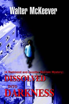 Dissolved Into Darkness: (A Redmond and Jennifer McClain Mystery) (Paperback)