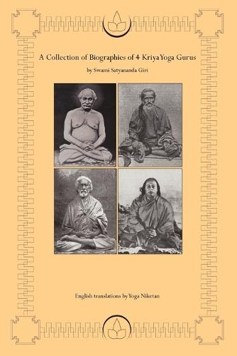 A Collection of Biographies of 4 Kriya Yoga Gurus by Swami Satyananda Giri (Paperback)