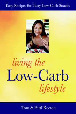 Living the Low-Carb Lifestyle: Easy Recipes for Tasty Low-Carb Snacks (Paperback)