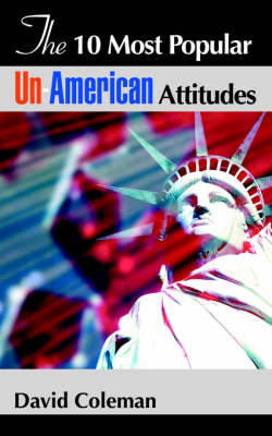 The 10 Most Popular Un-American Attitudes (Paperback)