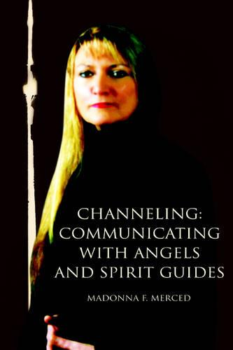 Channeling: Communicating with Angels and Spirit Guides (Paperback)
