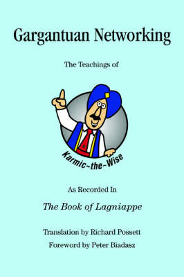 Gargantuan Networking: The Teachings of Karmic the Wise As Recorded In The Book of Lagniappe (Paperback)