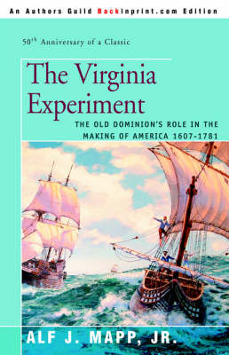 The Virginia Experiment: The Old Dominion's Role in the Making of America 1607-1781 (Paperback)