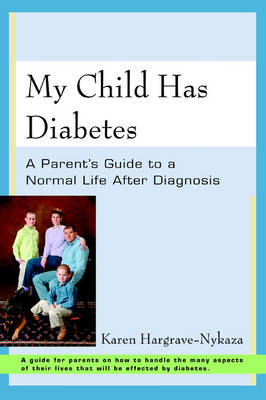 My Child Has Diabetes: A Parent's Guide to a Normal Life After Diagnosis (Paperback)