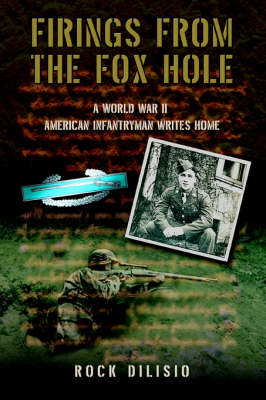 Firings from the Fox Hole: A World War II American Infantryman Writes Home (Paperback)