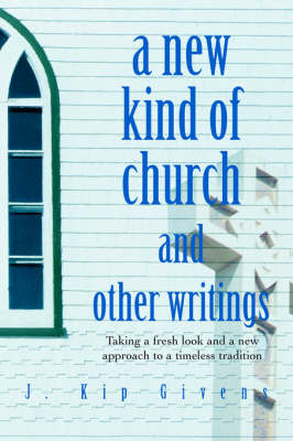 A New Kind of Church and Other Writings: Taking a Fresh Look and a New Approach to a Timeless Tradition (Paperback)
