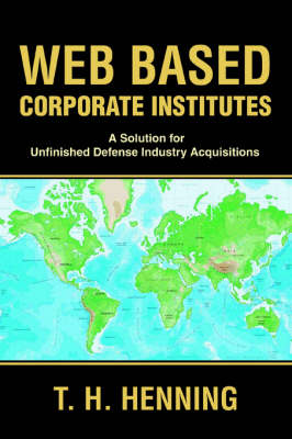 Web Based Corporate Institutes: A Solution for Unfinished Defense Industry Acquisitions (Paperback)