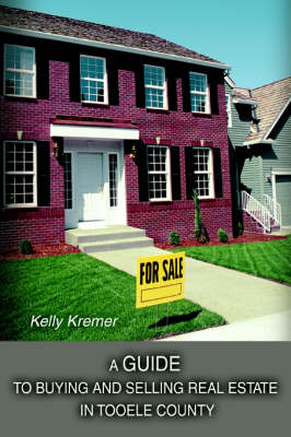 A Guide to Buying and Selling Real Estate in Tooele County (Paperback)