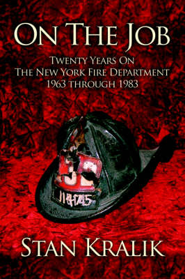 On the Job: Twenty Years on the New York Fire Department 1963 Through 1983 (Paperback)