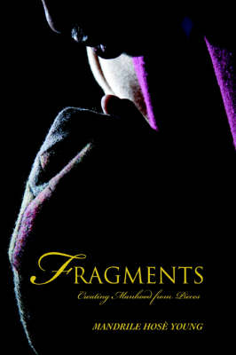 Fragments: Creating Manhood from Pieces (Paperback)