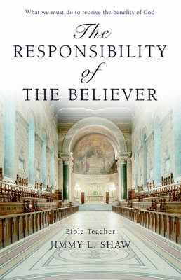 The Responsibility of the Believer: What We Must Do to Receive the Benefits of God (Paperback)