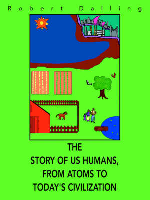 The Story of Us Humans, from Atoms to Today's Civilization (Paperback)