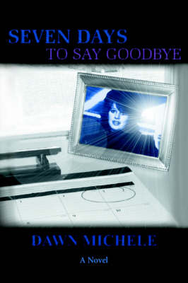 Seven Days to Say Goodbye (Paperback)