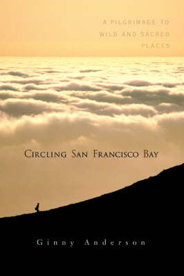 Circling San Francisco Bay: A Pilgrimage to Wild and Sacred Places (Paperback)