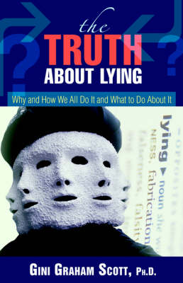 The Truth about Lying: Why and How We All Do It and What to Do about It (Paperback)