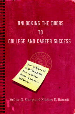 Unlocking the Doors to College and Career Success: How Students and Their Champions Can Succeed in the Classroom--And Beyond (Paperback)