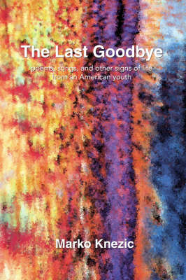 The Last Goodbye: Poems, Songs, and Other Signs of Life from an American Youth (Paperback)