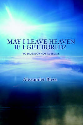 May I Leave Heaven If I Get Bored?: To Believe or Not to Believe (Paperback)
