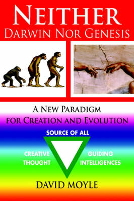 Neither Darwin Nor Genesis: A New Paradigm for Creation and Evolution (Paperback)