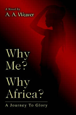 Why Me? Why Africa?: A Journey to Glory (Paperback)