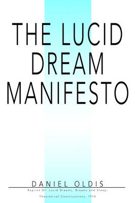 The Lucid Dream Manifesto: Reprint Of: Lucid Dreams, Dreams and Sleep: Theoretical Constructions, 1974 (Paperback)