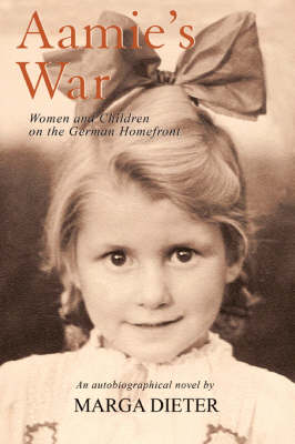 Aamie's War: Women and Children on the German Homefront (Paperback)