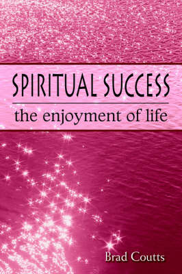 Spiritual Success: The Enjoyment of Life (Paperback)