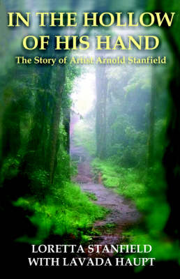 In the Hollow of His Hand: The Story of Artist Arnold Stanfield (Paperback)