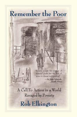 Remember the Poor: A Call to Action in a World Ravaged by Poverty (Paperback)