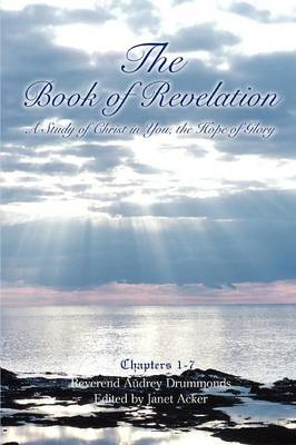 The Book of Revelation; A Study of Christ in You, the Hope of Glory (Volume 1) (Paperback)