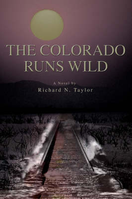 The Colorado Runs Wild (Paperback)