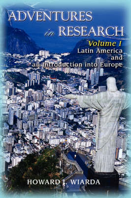 Adventures in Research: Volume I Latin America and an Introduction Into Europe (Paperback)