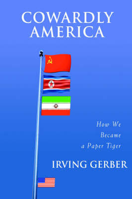 Cowardly America: How We Became a Paper Tiger (Paperback)