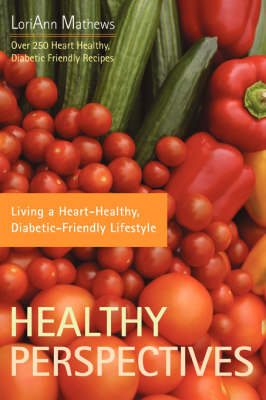 Healthy Perspectives: Living a Heart-Healthy, Diabetic-Friendly Lifestyle (Paperback)