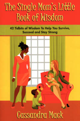 The Single Moms Little Book of Wisdom: 42 Tidbits of Wisdom to Help You Survive, Succeed and Stay Strong (Paperback)