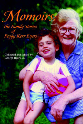 Momoirs: The Family Stories of Peggy Kerr Byers (Paperback)