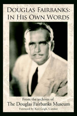 Douglas Fairbanks: In His Own Words (Paperback)