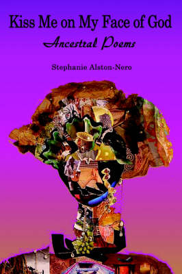 Kiss Me on My Face of God: Ancestral Poems (Paperback)