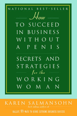 How to Succeed in Business Without a Penis: Secrets and Strategies for the Working Woman (Paperback)