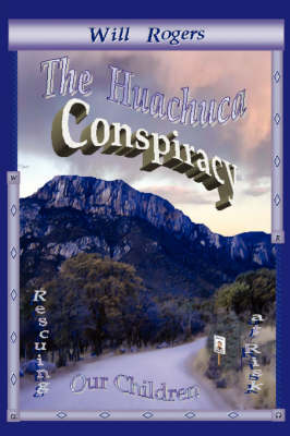 The Huachuca Conspiracy: Rescuing Our Children at Risk (Paperback)
