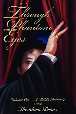 Through Phantom Eyes: Volume One-A Child's Guidance (Paperback)