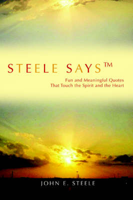 Steele Says: Fun and Meaningful Quotes That Touch the Spirit and the Heart (Paperback)