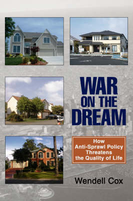 War on the Dream: How Anti-Sprawl Policy Threatens the Quality of Life (Paperback)