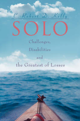Solo: Challenges, Disabilities and the Greatest of Losses (Paperback)