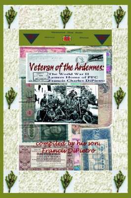 Veteran of the Ardennes: The World War II Letters Home of PFC Francis Charles Dipietro (Paperback)