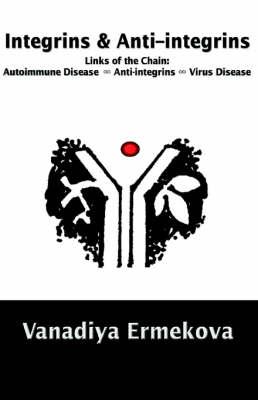 Integrins & Anti-Integrins: Links of the Chain: Autoimmune Disease ∞ Anti-Integrins ∞ Virus Disease (Paperback)