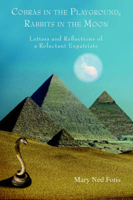 Cobras in the Playground, Rabbits in the Moon: Letters and Reflections of a Reluctant Expatriate (Paperback)