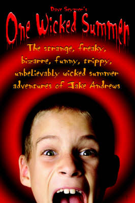 One Wicked Summer: The Strange, Freaky, Bizarre, Funny, Trippy, Unbelievably Wicked Summer Adventures of Jake Andrews (Paperback)
